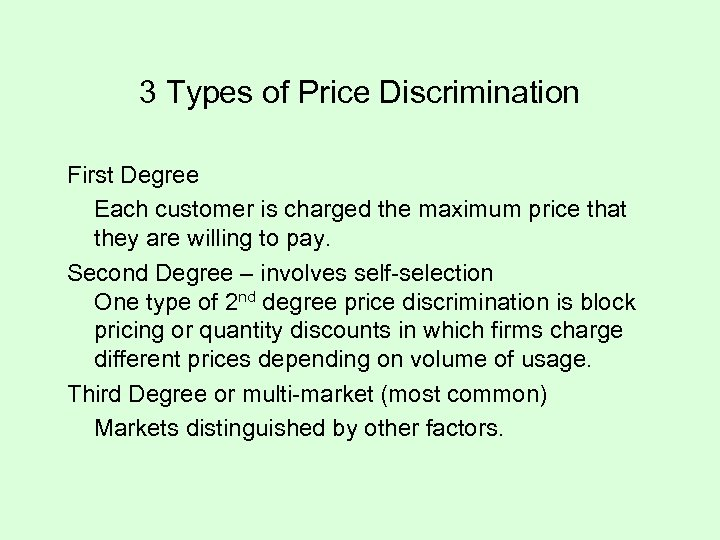 3 Types of Price Discrimination First Degree Each customer is charged the maximum price