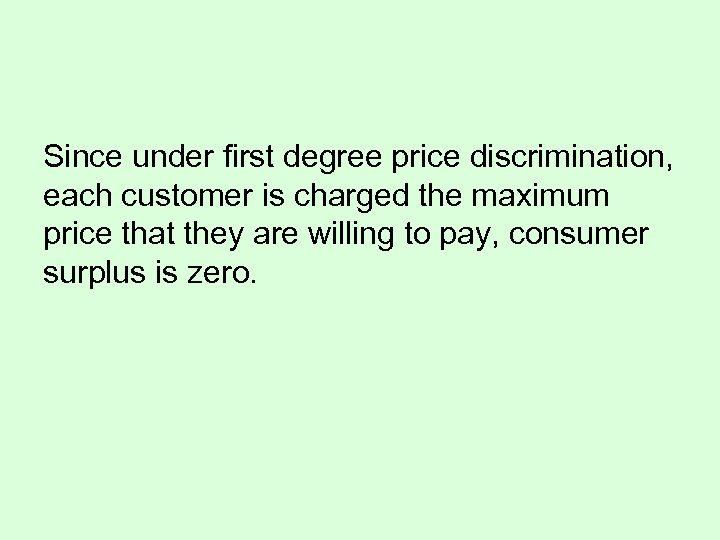 Since under first degree price discrimination, each customer is charged the maximum price that