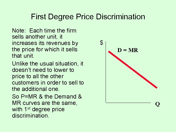 First Degree Price Discrimination Note: Each time the firm sells another unit, it increases