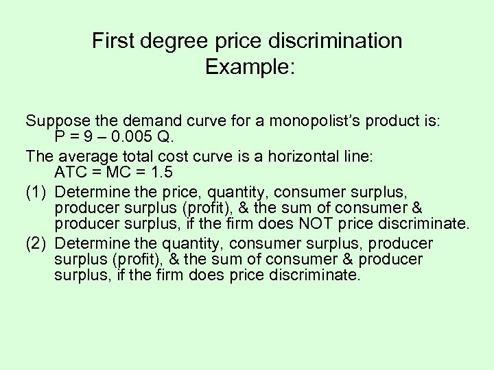 First degree price discrimination Example: Suppose the demand curve for a monopolist's product is: