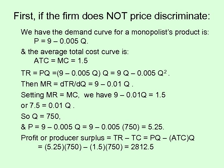 First, if the firm does NOT price discriminate: We have the demand curve for