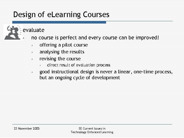 Design of e. Learning Courses § evaluate § no course is perfect and every
