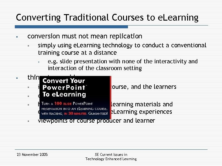 Converting Traditional Courses to e. Learning § conversion must not mean replication § simply