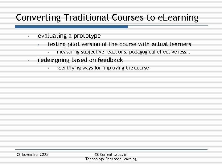 Converting Traditional Courses to e. Learning § evaluating a prototype s testing pilot version