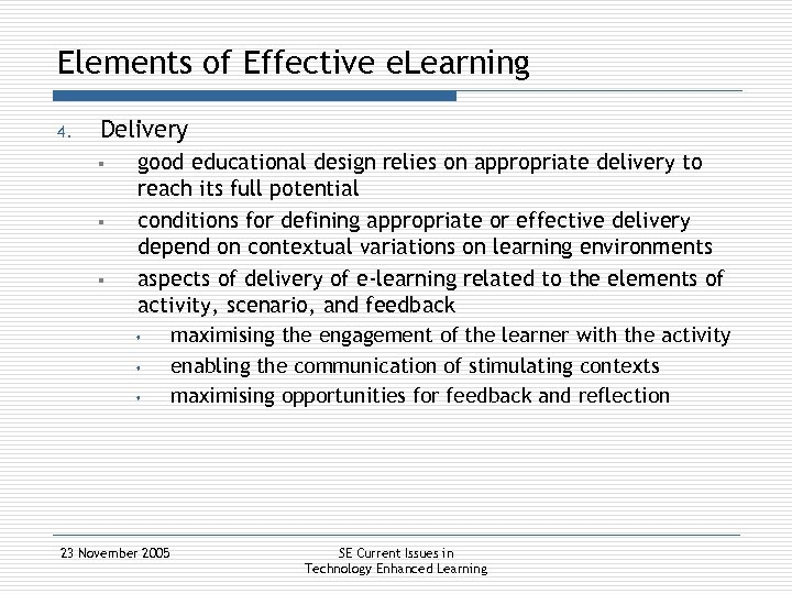 Elements of Effective e. Learning 4. Delivery § § § good educational design relies