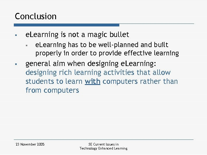 Conclusion § e. Learning is not a magic bullet § § e. Learning has