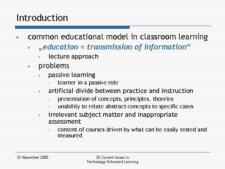 """Introduction § common educational model in classroom learning § """"education = transmission of information"""""""
