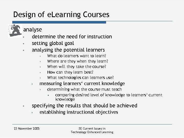 Design of e. Learning Courses § analyse § § § determine the need for