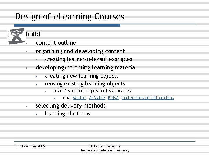 Design of e. Learning Courses § build § § content outline organising and developing