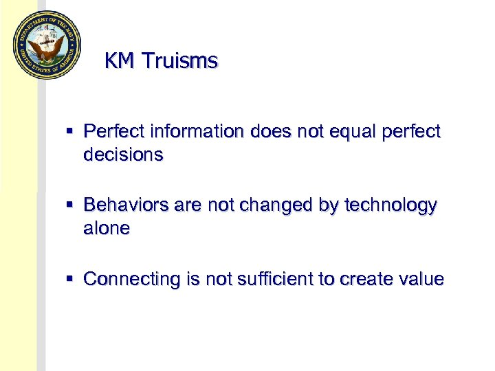KM Truisms § Perfect information does not equal perfect decisions § Behaviors are not