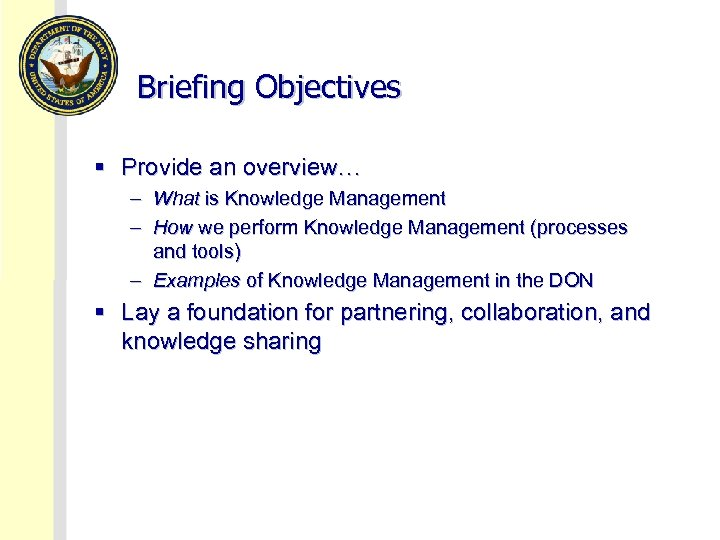 Briefing Objectives § Provide an overview… – What is Knowledge Management – How we