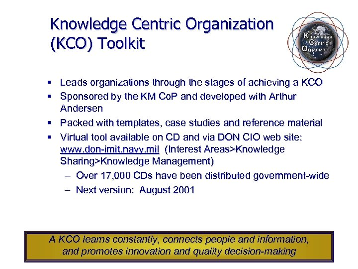 Knowledge Centric Organization (KCO) Toolkit § Leads organizations through the stages of achieving a