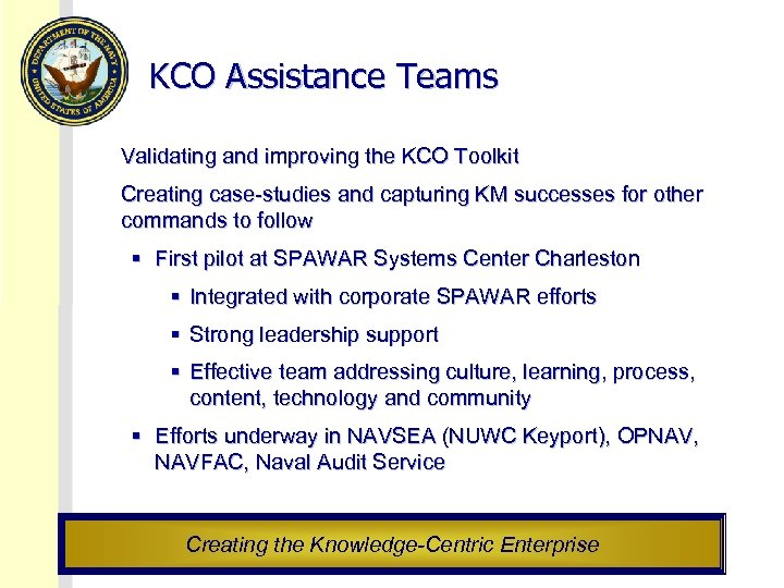 KCO Assistance Teams Validating and improving the KCO Toolkit Creating case-studies and capturing KM