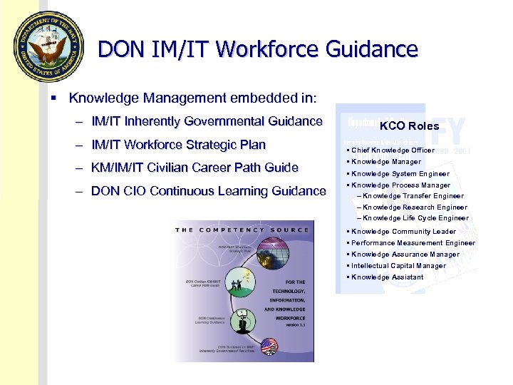DON IM/IT Workforce Guidance § Knowledge Management embedded in: – IM/IT Inherently Governmental Guidance