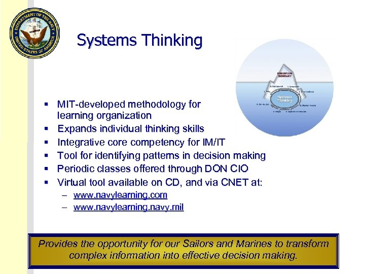 Systems Thinking § MIT-developed methodology for learning organization § Expands individual thinking skills §