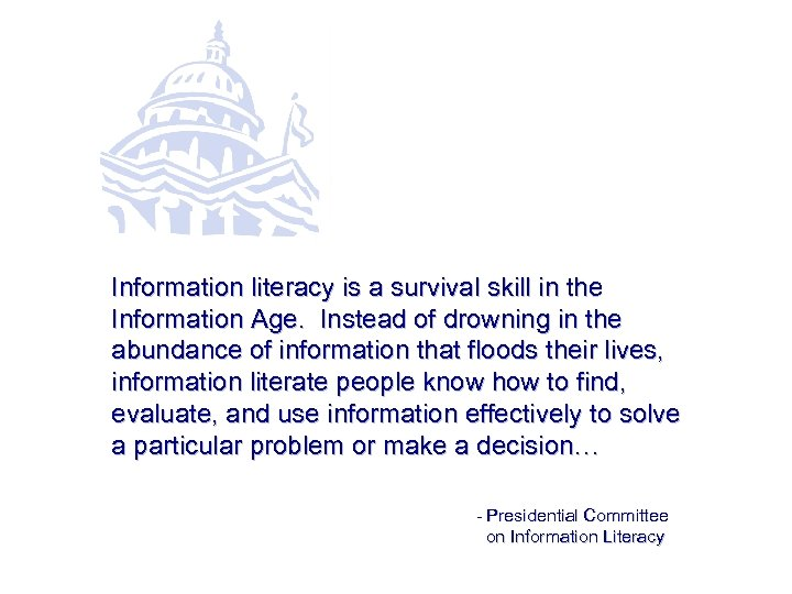 Information literacy is a survival skill in the Information Age. Instead of drowning in