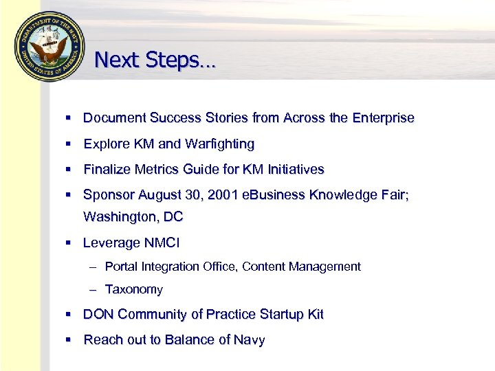 Next Steps… § Document Success Stories from Across the Enterprise § Explore KM and