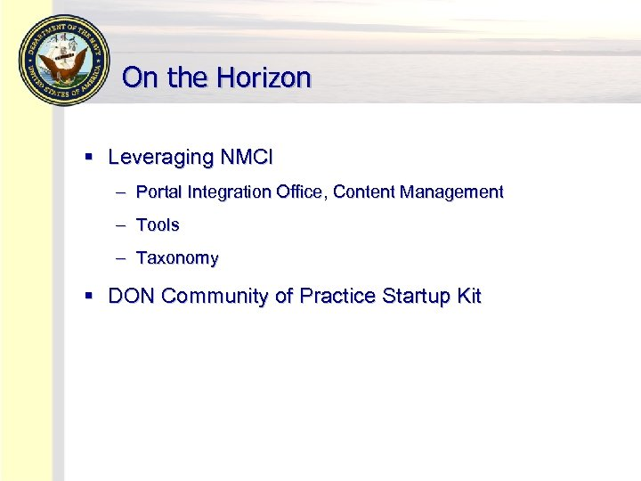 On the Horizon § Leveraging NMCI – Portal Integration Office, Content Management – Tools