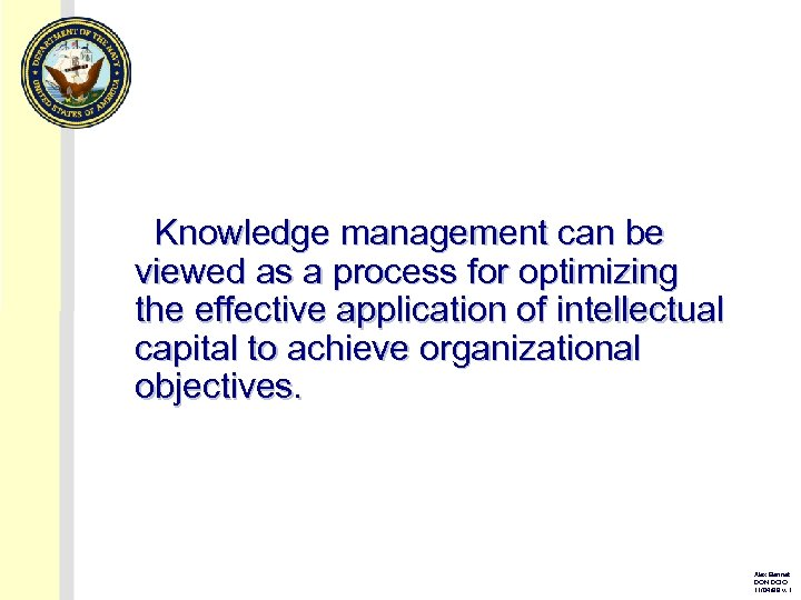 Knowledge management can be viewed as a process for optimizing the effective application of