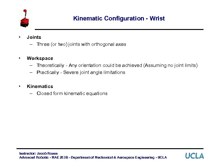 Kinematic Configuration - Wrist • Joints – Three (or two) joints with orthogonal axes