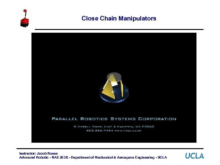 Close Chain Manipulators Instructor: Jacob Rosen Advanced Robotic - MAE 263 B - Department