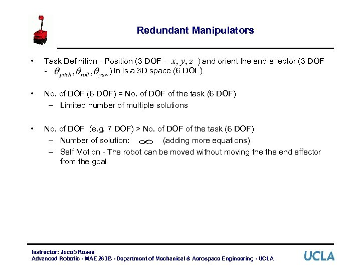 Redundant Manipulators • Task Definition - Position (3 DOF ) and orient the end