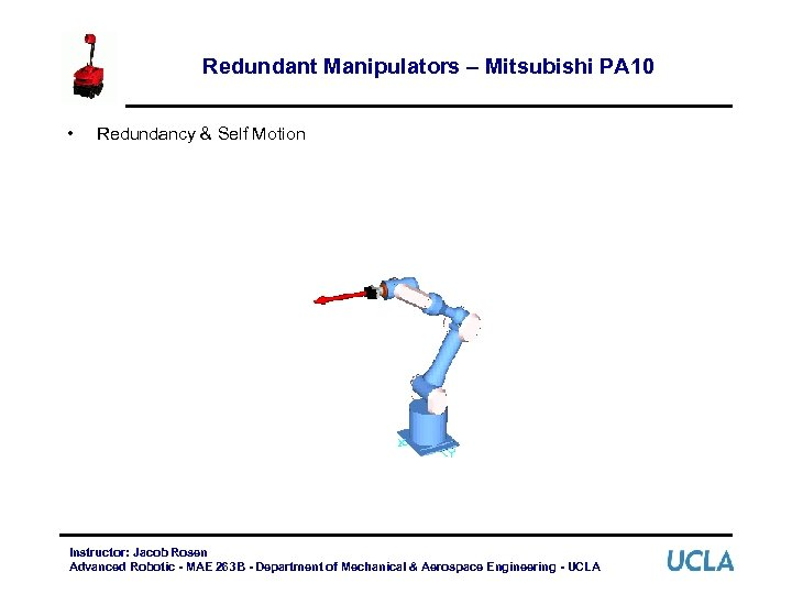 Redundant Manipulators – Mitsubishi PA 10 • Redundancy & Self Motion Instructor: Jacob Rosen