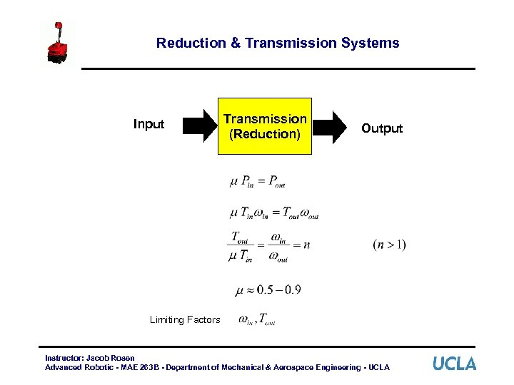 Reduction & Transmission Systems Input Transmission (Reduction) Output Limiting Factors Instructor: Jacob Rosen Advanced