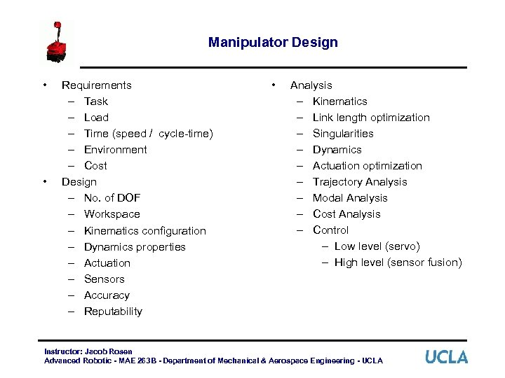 Manipulator Design • • Requirements – Task – Load – Time (speed / cycle-time)