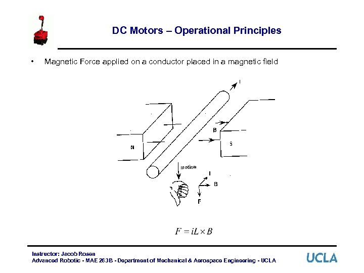 DC Motors – Operational Principles • Magnetic Force applied on a conductor placed in