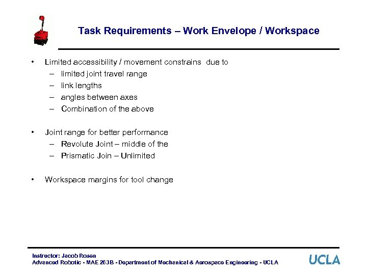 Task Requirements – Work Envelope / Workspace • Limited accessibility / movement constrains due
