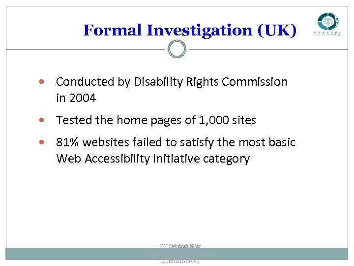 Formal Investigation (UK) Conducted by Disability Rights Commission in 2004 Tested the home pages