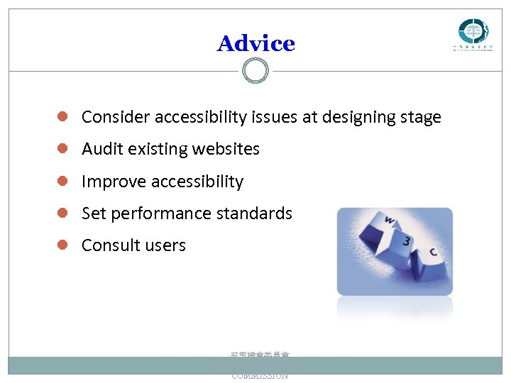 Advice l Consider accessibility issues at designing stage l Audit existing websites l Improve