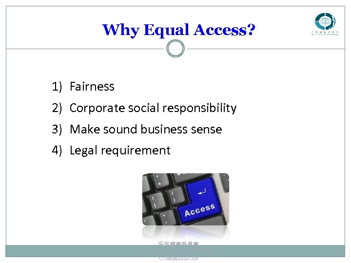 Why Equal Access? 1) Fairness 2) Corporate social responsibility 3) Make sound business sense