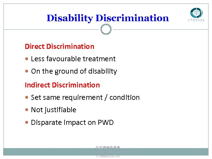 Disability Discrimination Direct Discrimination Less favourable treatment On the ground of disability Indirect Discrimination