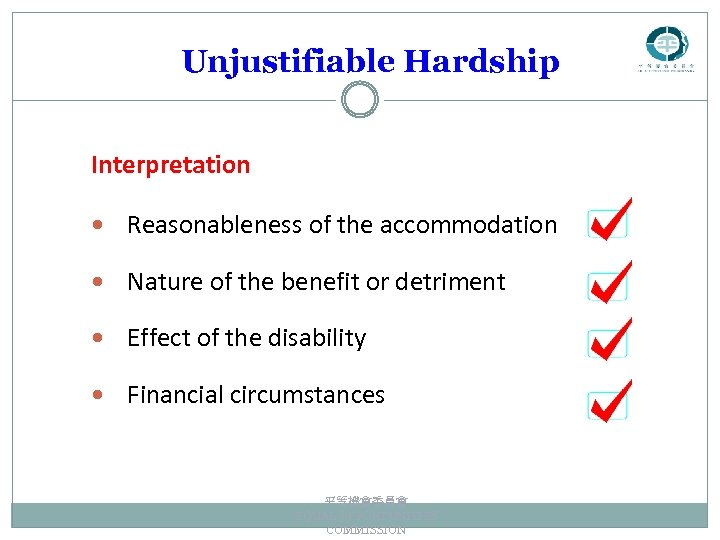 Unjustifiable Hardship Interpretation Reasonableness of the accommodation Nature of the benefit or detriment Effect