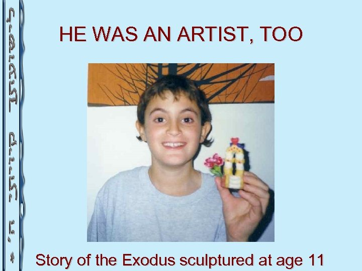 HE WAS AN ARTIST, TOO Story of the Exodus sculptured at age 11