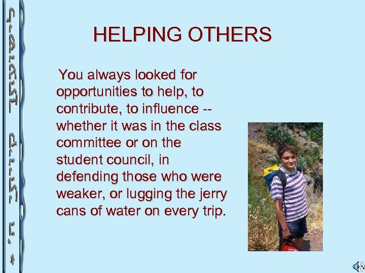 HELPING OTHERS You always looked for opportunities to help, to contribute, to influence -whether