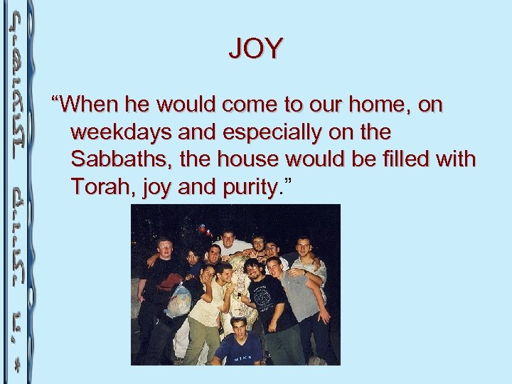 """JOY """"When he would come to our home, on weekdays and especially on the"""