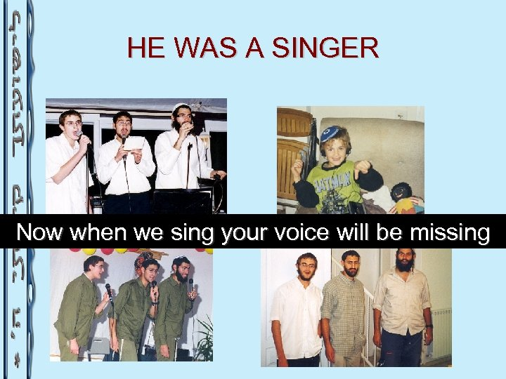 HE WAS A SINGER Now when we sing your voice will be missing