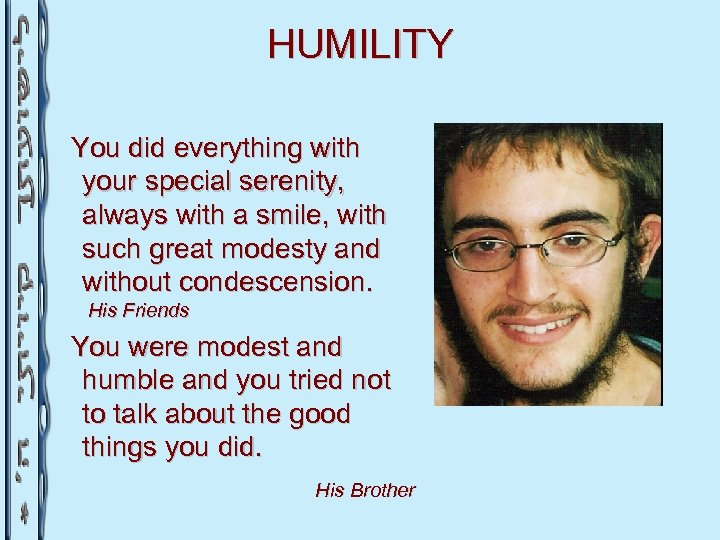 HUMILITY You did everything with your special serenity, always with a smile, with such