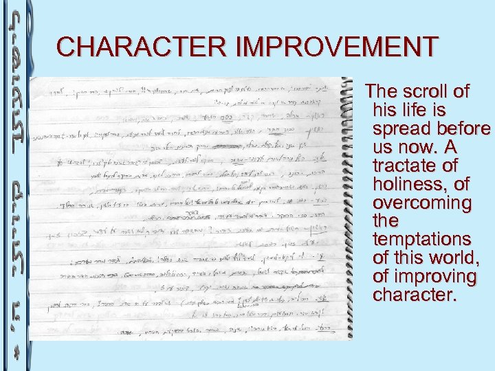 CHARACTER IMPROVEMENT The scroll of his life is spread before us now. A tractate