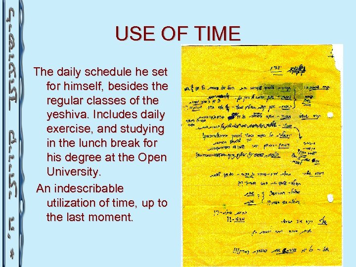 USE OF TIME The daily schedule he set for himself, besides the regular classes