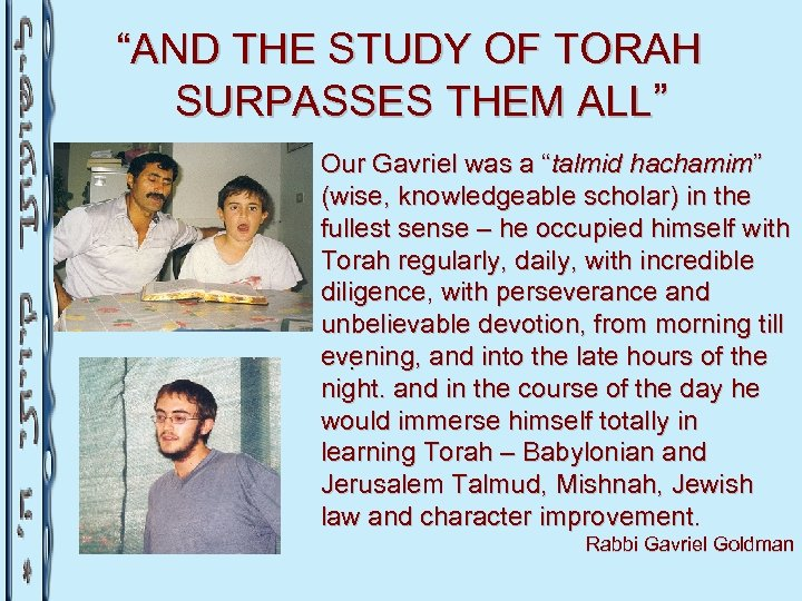 """AND THE STUDY OF TORAH SURPASSES THEM ALL"" Our Gavriel was a ""talmid hachamim"""