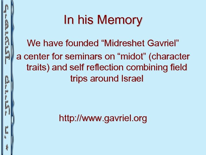 "In his Memory We have founded ""Midreshet Gavriel"" a center for seminars on ""midot"""