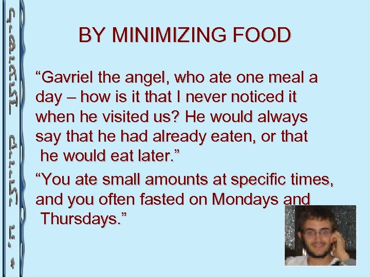 "BY MINIMIZING FOOD ""Gavriel the angel, who ate one meal a day – how"