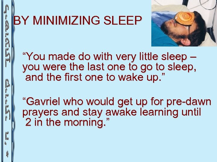 """BY MINIMIZING SLEEP """"You made do with very little sleep – you were the"""