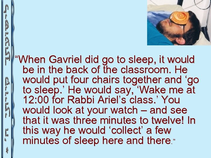 """""""When Gavriel did go to sleep, it would be in the back of the"""
