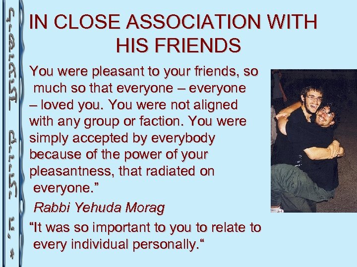 IN CLOSE ASSOCIATION WITH HIS FRIENDS You were pleasant to your friends, so much