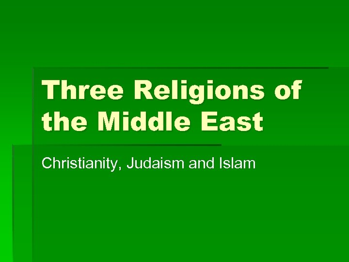 Three Religions of the Middle East Christianity, Judaism and Islam